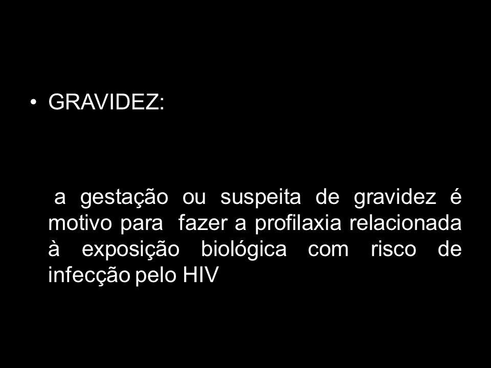 GRAVIDEZ: a gestação ou suspeita de gravidez é motivo para fazer a profilaxia relacionada à exposição biológica com risco de infecção pelo HIV.
