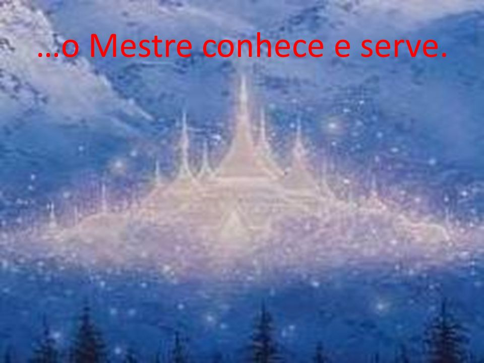 …o Mestre conhece e serve.