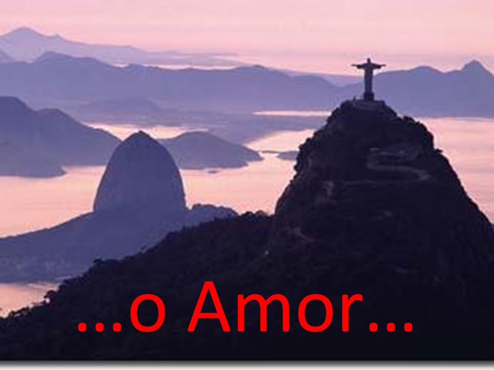 …o Amor…