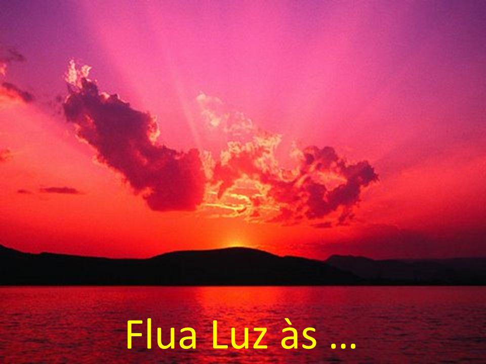 Flua Luz às …