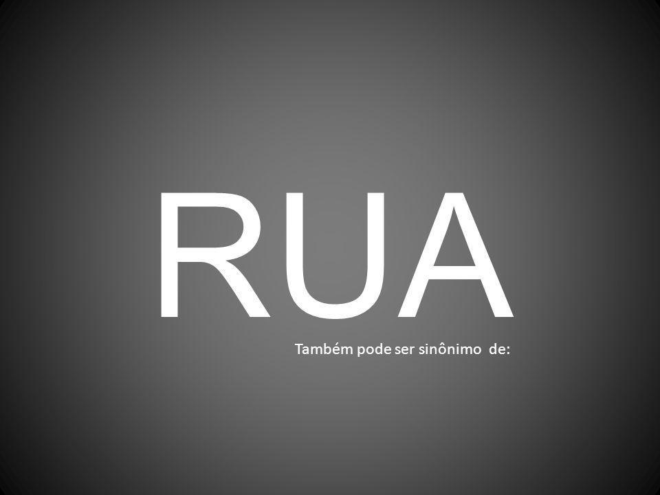 RUA Também pode ser sinônimo de: