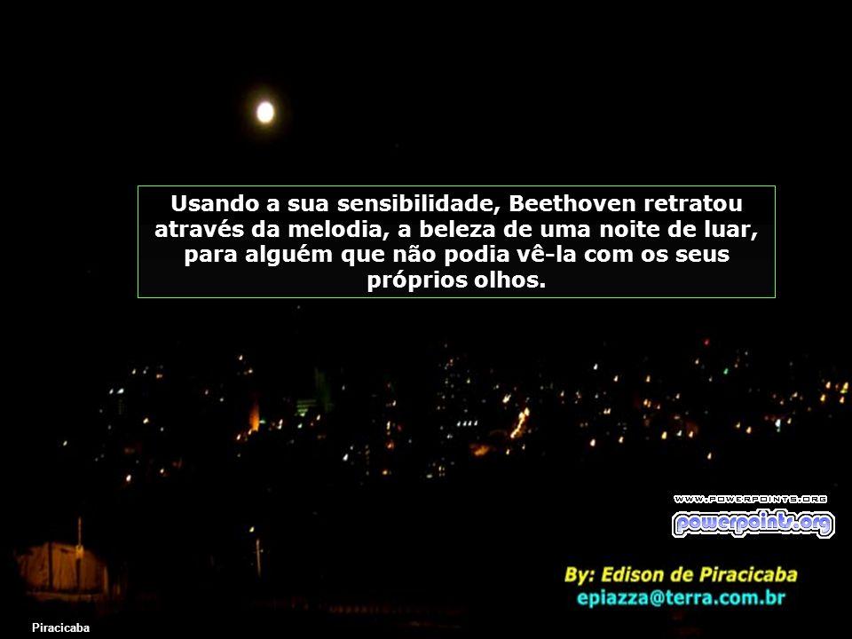 Usando a sua sensibilidade, Beethoven retratou através da melodia, a beleza de uma noite de luar, para alguém que não podia vê-la com os seus próprios olhos.