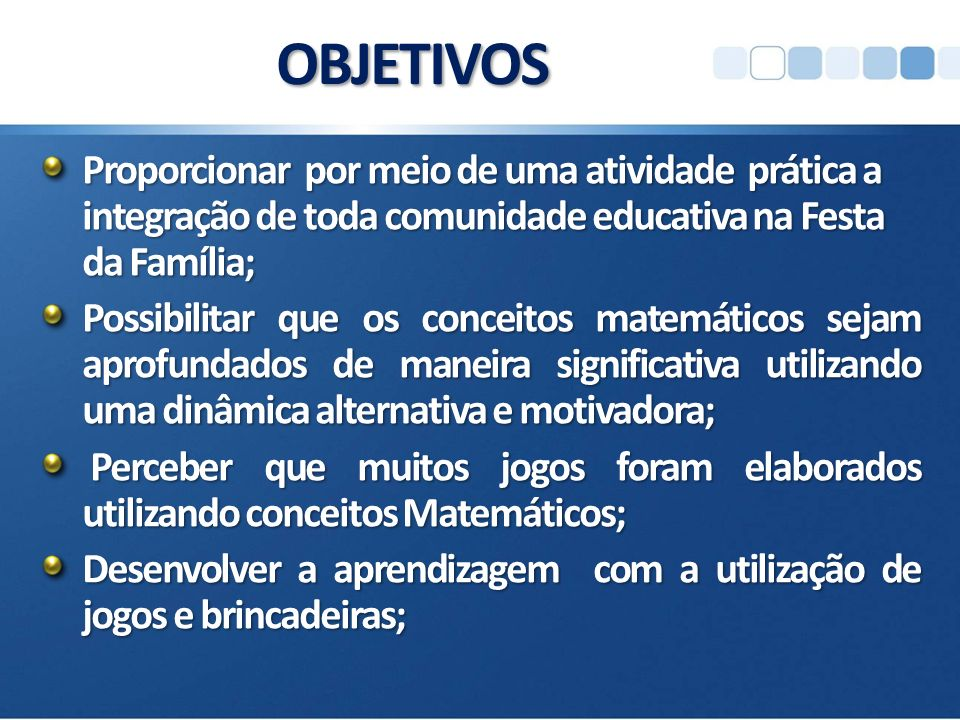 3/30/2017 2:51 PM OBJETIVOS. Proporcionar por meio de uma atividade prática a integração de toda comunidade educativa na Festa da Família;