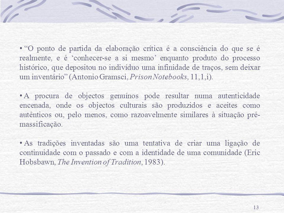 O ponto de partida da elaboração crítica é a consciência do que se é realmente, e é 'conhecer-se a si mesmo' enquanto produto do processo histórico, que depositou no indivíduo uma infinidade de traços, sem deixar um inventário (Antonio Gramsci, Prison Notebooks, 11,1,i).