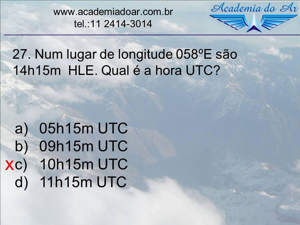 27. Num lugar de longitude 058ºE são 14h15m HLE. Qual é a hora UTC