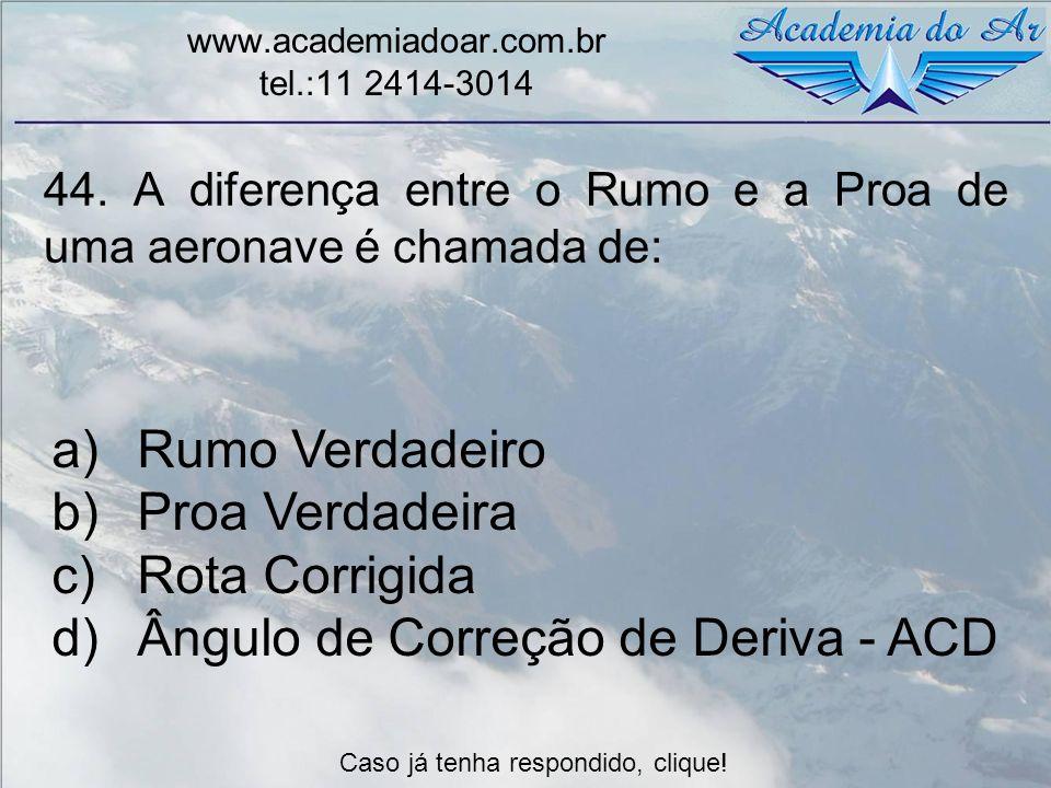 44. A diferença entre o Rumo e a Proa de uma aeronave é chamada de: