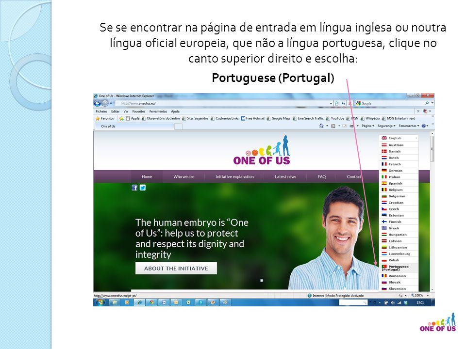 Se se encontrar na página de entrada em língua inglesa ou noutra língua oficial europeia, que não a língua portuguesa, clique no canto superior direito e escolha: Portuguese (Portugal)
