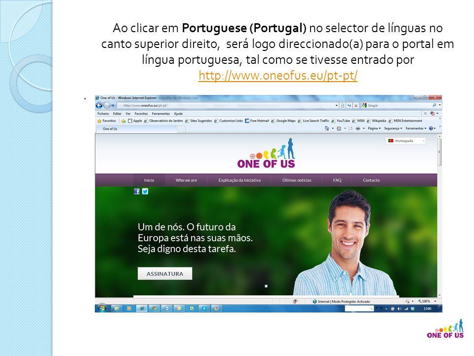 Ao clicar em Portuguese (Portugal) no selector de línguas no canto superior direito, será logo direccionado(a) para o portal em língua portuguesa, tal como se tivesse entrado por http://www.oneofus.eu/pt-pt/ .