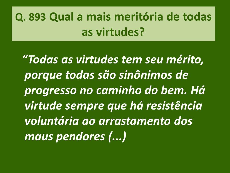 Q. 893 Qual a mais meritória de todas as virtudes