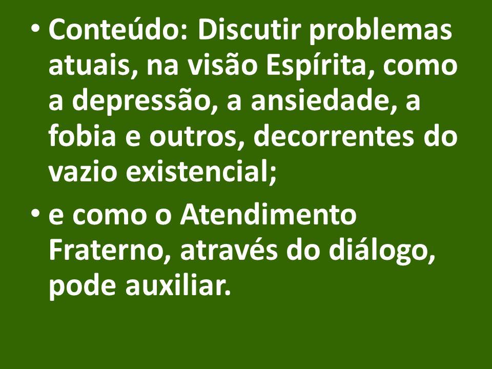 Conteúdo: Discutir problemas atuais, na visão Espírita, como a depressão, a ansiedade, a fobia e outros, decorrentes do vazio existencial;