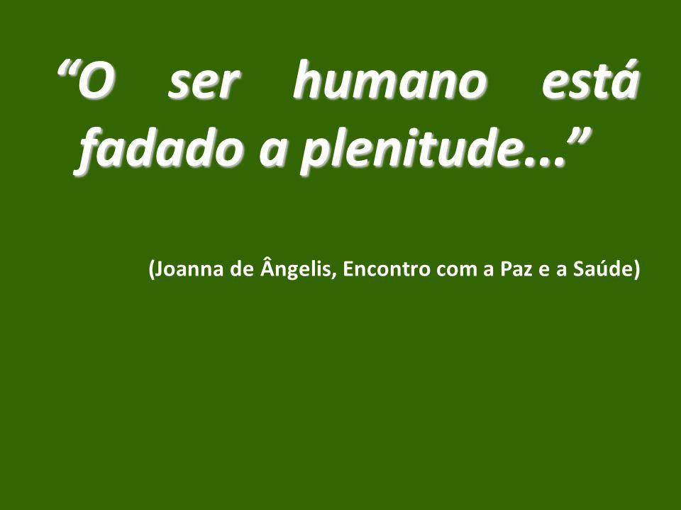 O ser humano está fadado a plenitude...