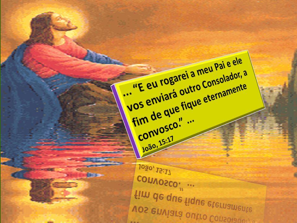 ... E eu rogarei a meu Pai e ele vos enviará outro Consolador, a fim de que fique eternamente convosco. ...