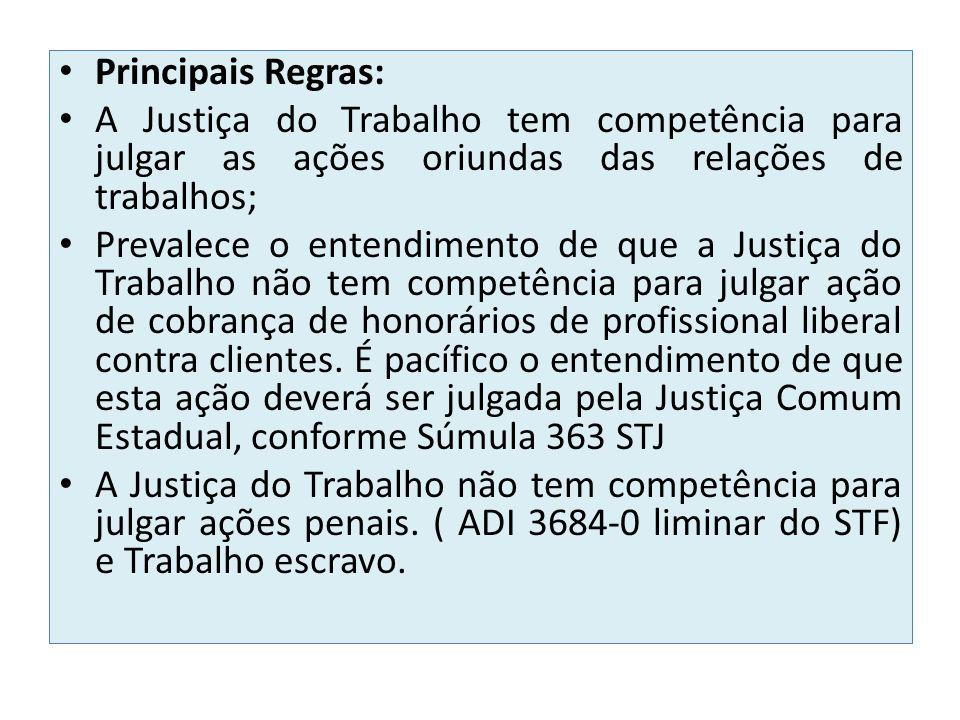 Principais Regras: A Justiça do Trabalho tem competência para julgar as ações oriundas das relações de trabalhos;