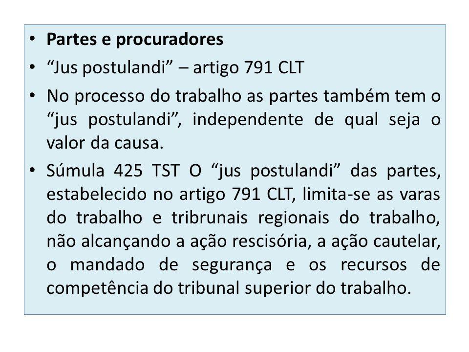 Partes e procuradores Jus postulandi – artigo 791 CLT.