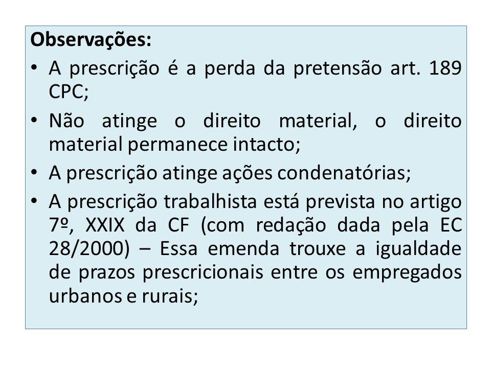 Observações: A prescrição é a perda da pretensão art. 189 CPC; Não atinge o direito material, o direito material permanece intacto;