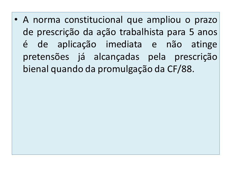 A norma constitucional que ampliou o prazo de prescrição da ação trabalhista para 5 anos é de aplicação imediata e não atinge pretensões já alcançadas pela prescrição bienal quando da promulgação da CF/88.