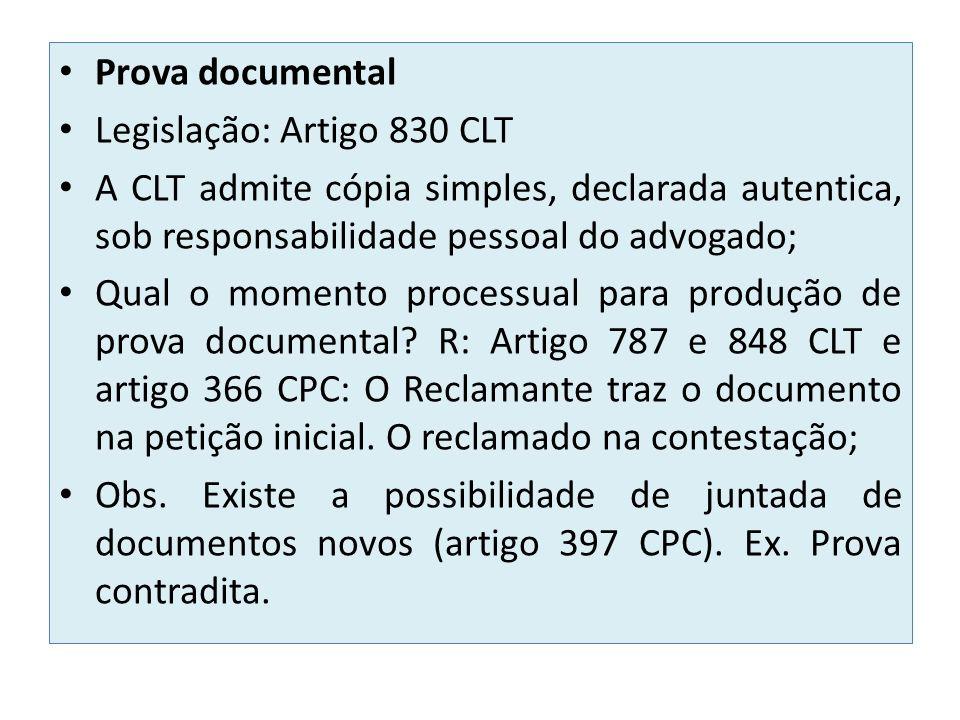 Prova documental Legislação: Artigo 830 CLT. A CLT admite cópia simples, declarada autentica, sob responsabilidade pessoal do advogado;