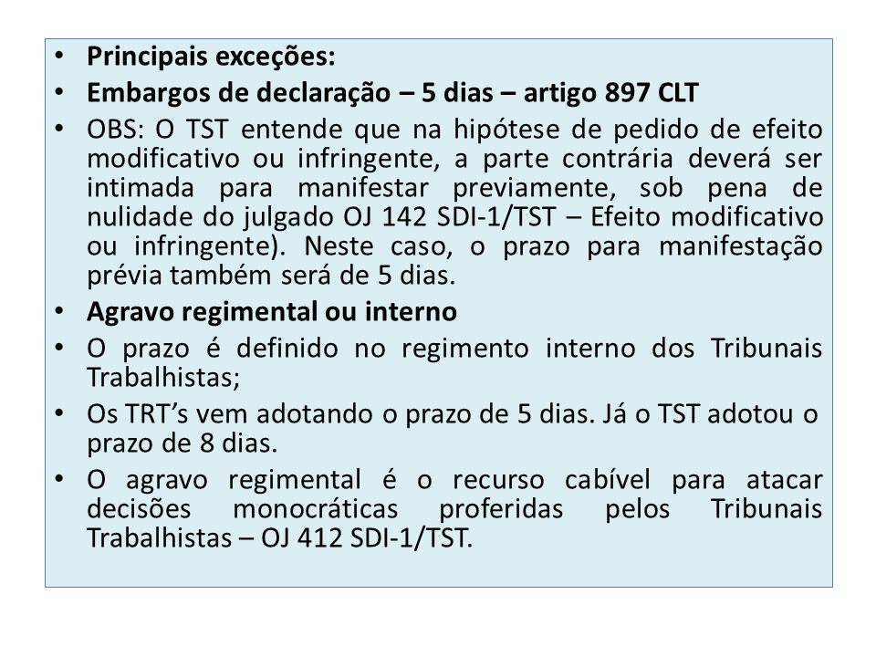 Principais exceções: Embargos de declaração – 5 dias – artigo 897 CLT.