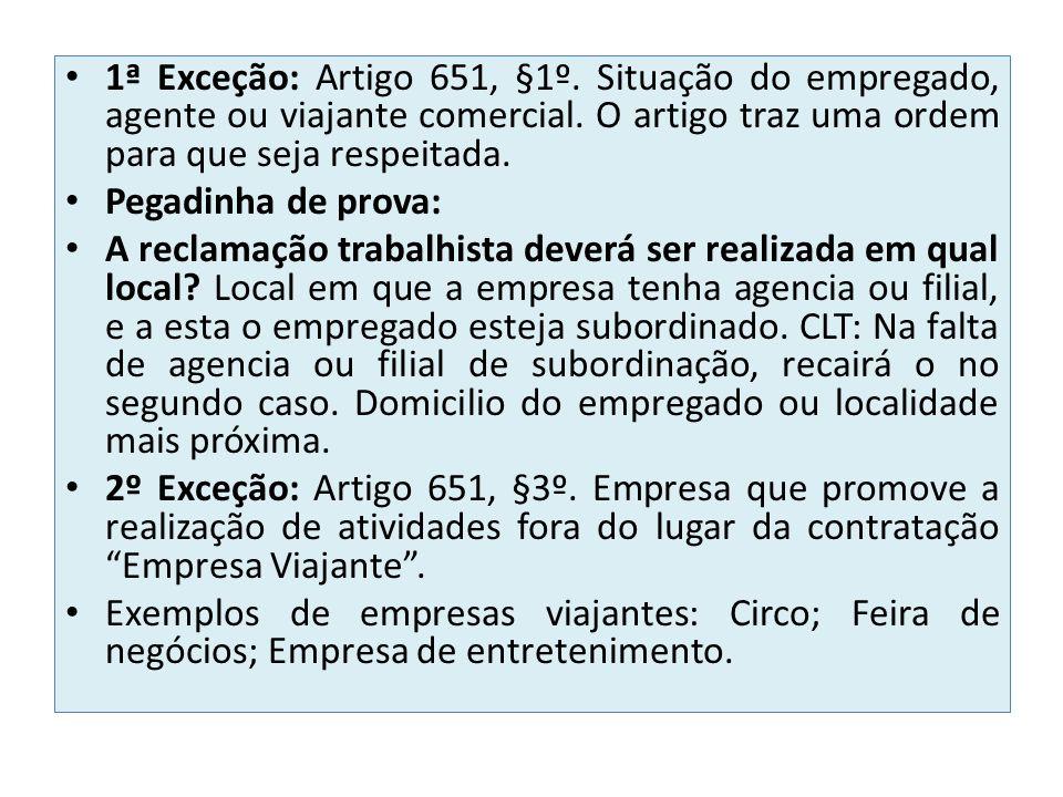 1ª Exceção: Artigo 651, §1º. Situação do empregado, agente ou viajante comercial. O artigo traz uma ordem para que seja respeitada.