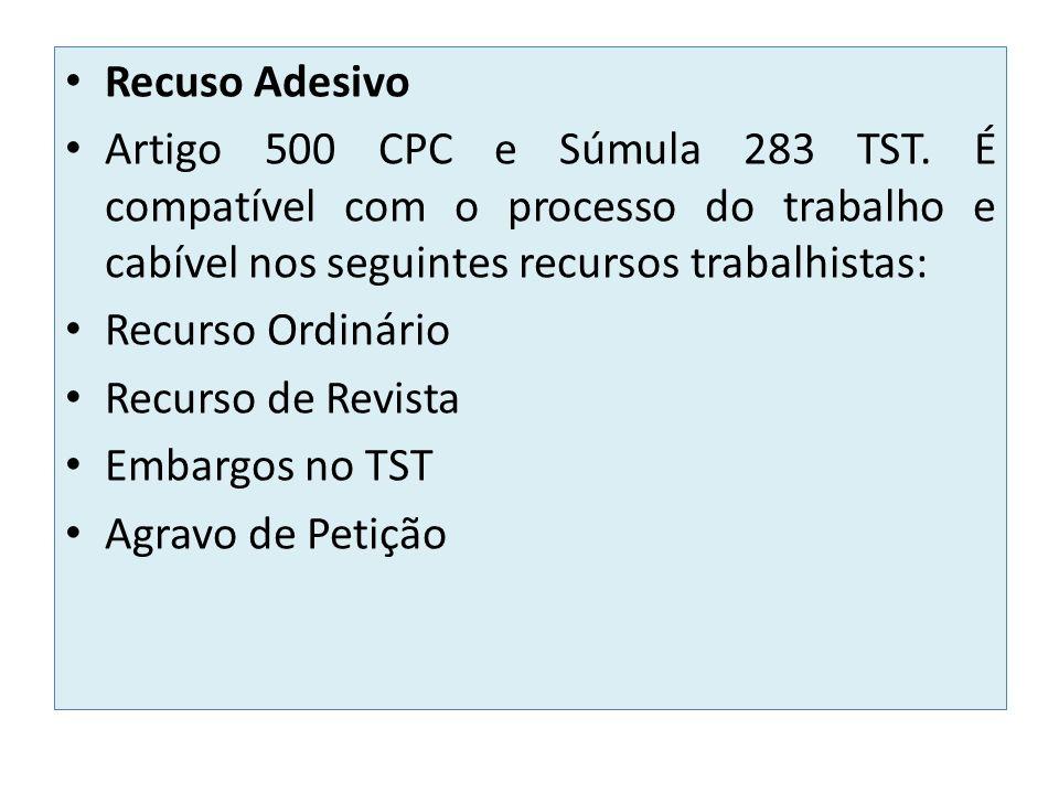Recuso Adesivo Artigo 500 CPC e Súmula 283 TST. É compatível com o processo do trabalho e cabível nos seguintes recursos trabalhistas: