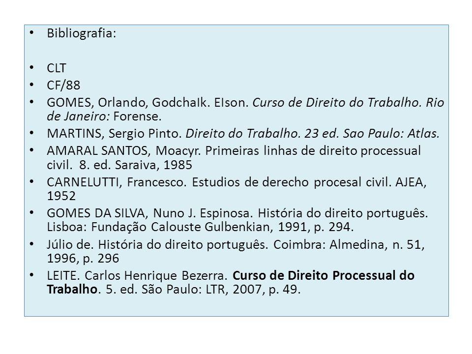 Bibliografia: CLT. CF/88. GOMES, Orlando, GodchaIk. EIson. Curso de Direito do Trabalho. Rio de Janeiro: Forense.