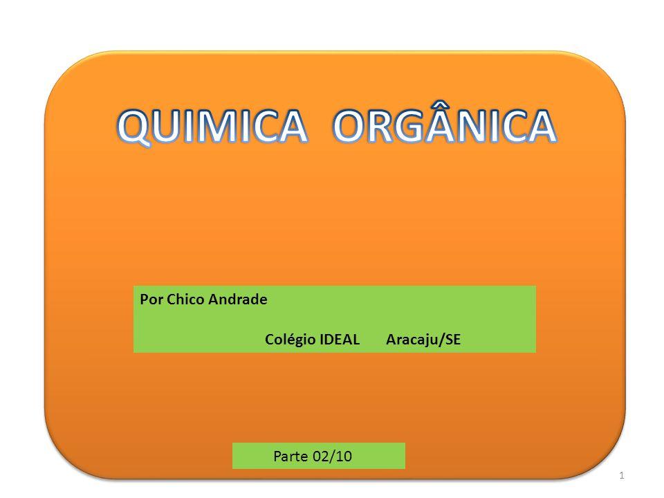 QUIMICA ORGÂNICA Por Chico Andrade Colégio IDEAL Aracaju/SE