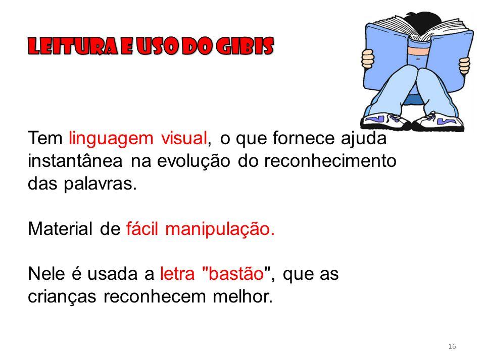 LEITURA e uso do gibis Tem linguagem visual, o que fornece ajuda instantânea na evolução do reconhecimento das palavras.