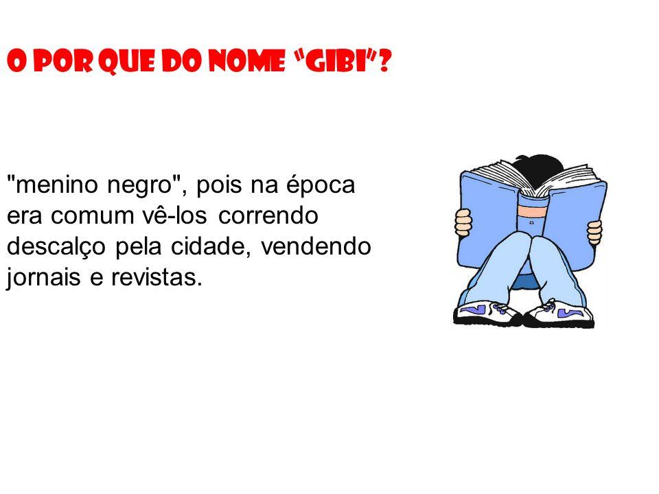 O POR QUE DO NOME GIBI .