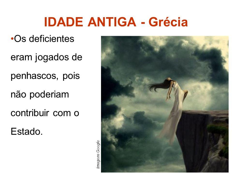 IDADE ANTIGA - Grécia Os deficientes eram jogados de penhascos, pois não poderiam contribuir com o Estado.