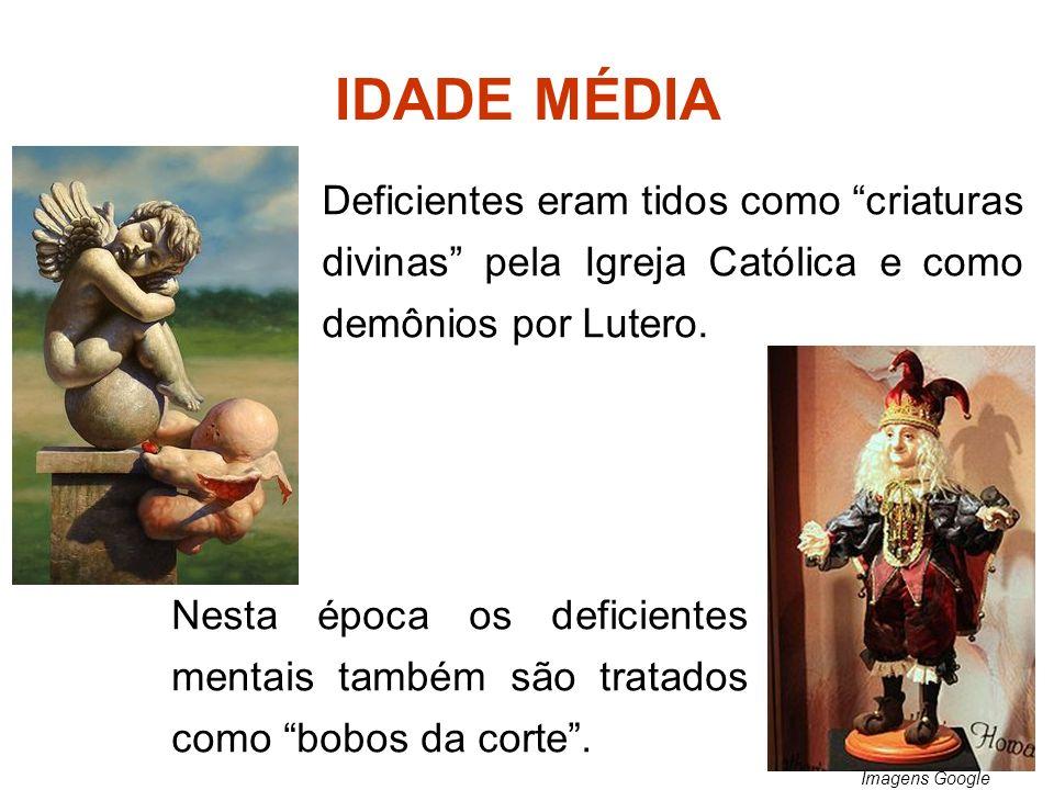 IDADE MÉDIA Deficientes eram tidos como criaturas divinas pela Igreja Católica e como demônios por Lutero.