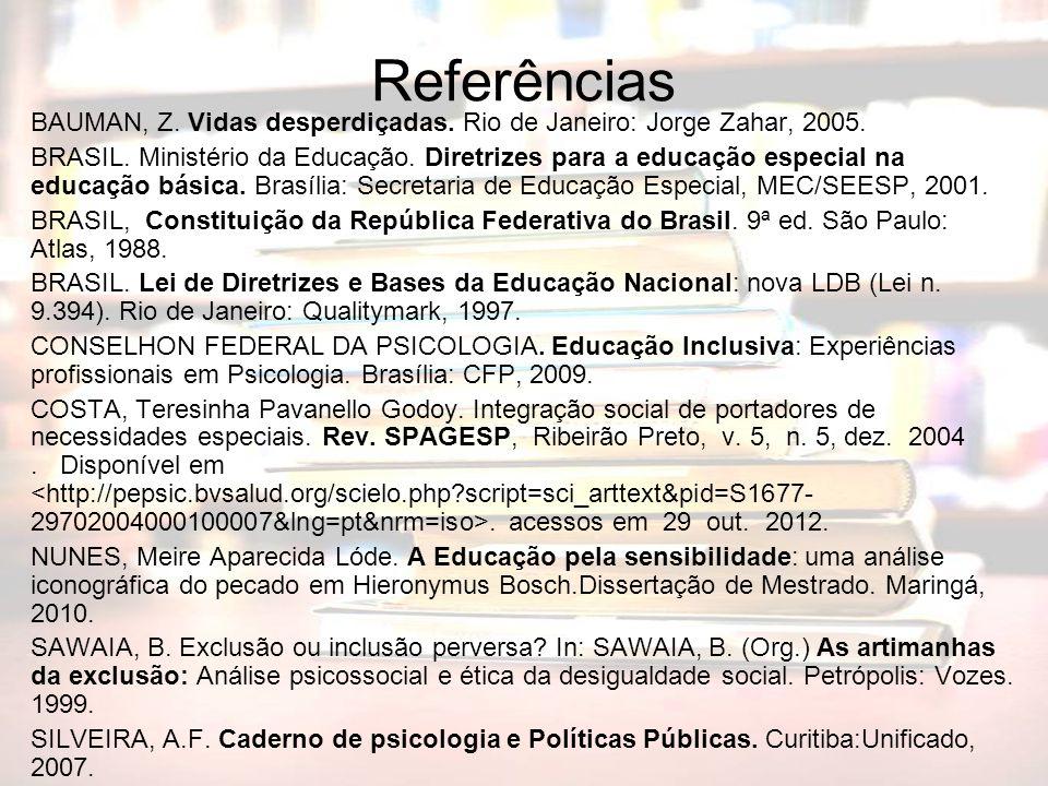 Referências BAUMAN, Z. Vidas desperdiçadas. Rio de Janeiro: Jorge Zahar, 2005.