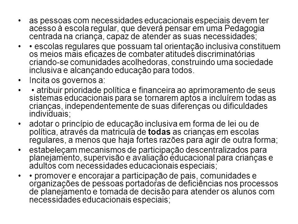 as pessoas com necessidades educacionais especiais devem ter acesso à escola regular, que deverá pensar em uma Pedagogia centrada na criança, capaz de atender as suas necessidades;