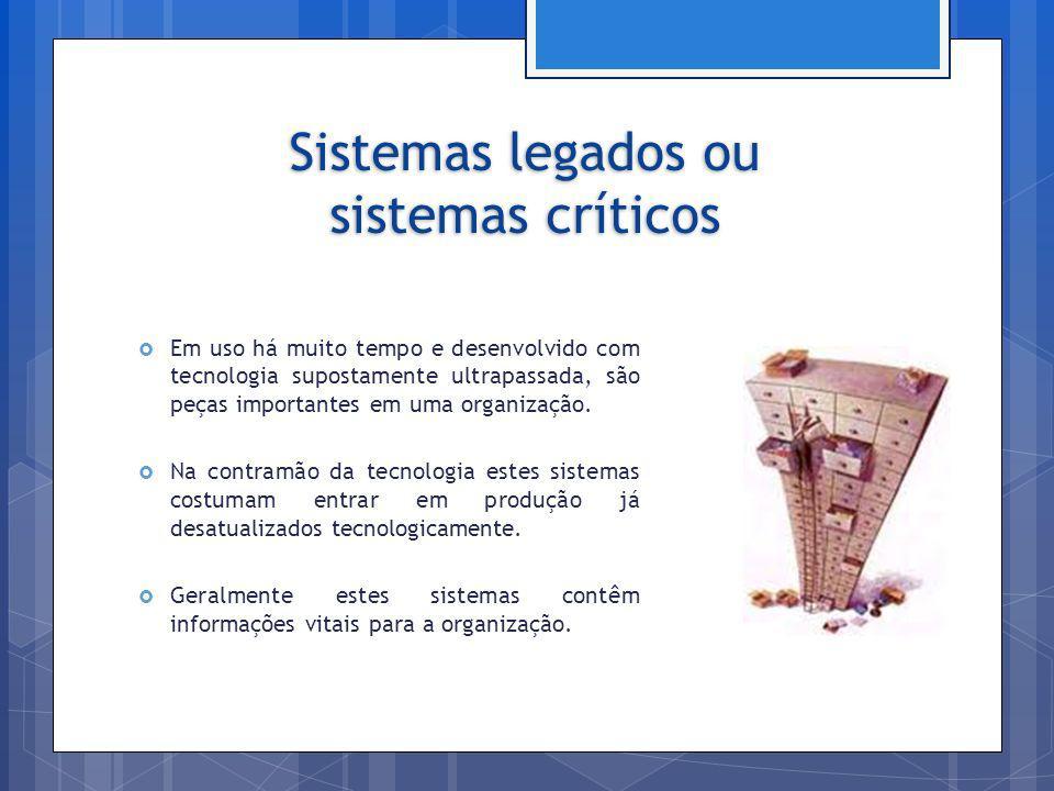 Sistemas legados ou sistemas críticos