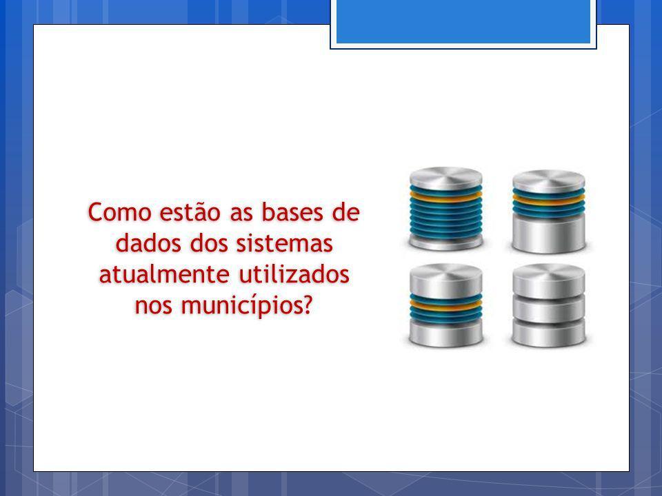 Como estão as bases de dados dos sistemas atualmente utilizados nos municípios