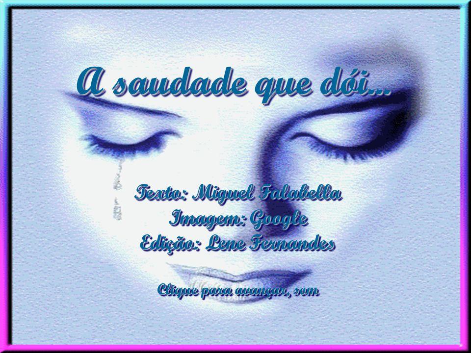 A saudade que dói... Texto: Miguel Falabella Imagem: Google