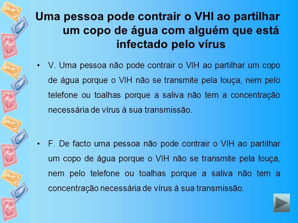 Uma pessoa pode contrair o VHI ao partilhar um copo de água com alguém que está infectado pelo vírus