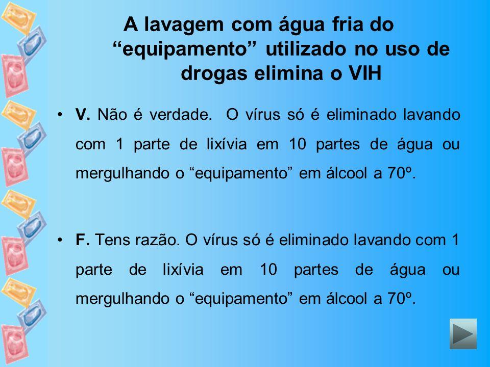 A lavagem com água fria do equipamento utilizado no uso de drogas elimina o VIH