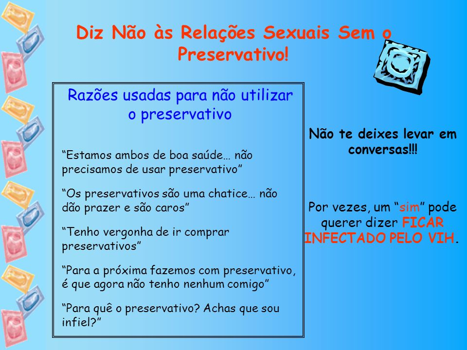 Diz Não às Relações Sexuais Sem o Preservativo!