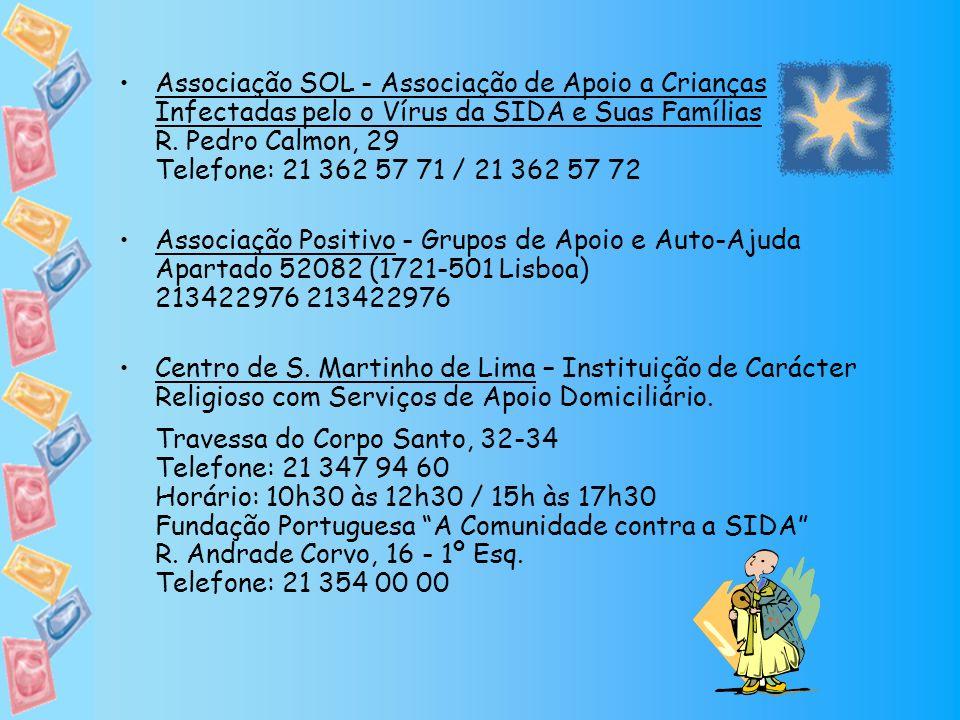 Associação SOL - Associação de Apoio a Crianças Infectadas pelo o Vírus da SIDA e Suas Famílias R. Pedro Calmon, 29 Telefone: 21 362 57 71 / 21 362 57 72