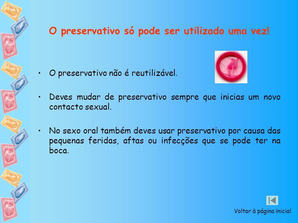 O preservativo só pode ser utilizado uma vez!