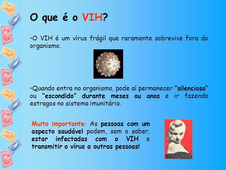 O que é o VIH O VIH é um vírus frágil que raramente sobrevive fora do organismo.