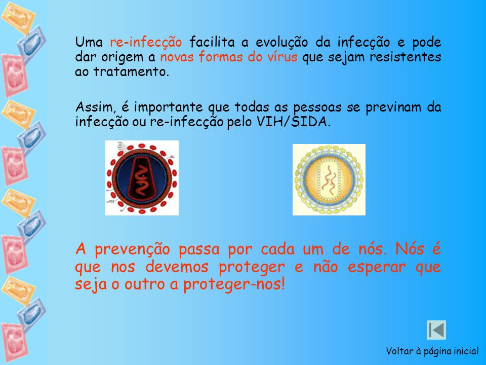 Uma re-infecção facilita a evolução da infecção e pode dar origem a novas formas do vírus que sejam resistentes ao tratamento.