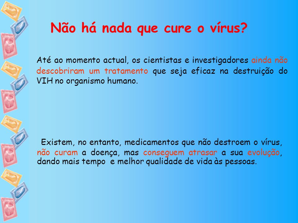 Não há nada que cure o vírus