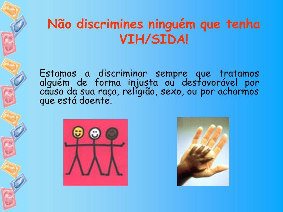 Não discrimines ninguém que tenha VIH/SIDA!