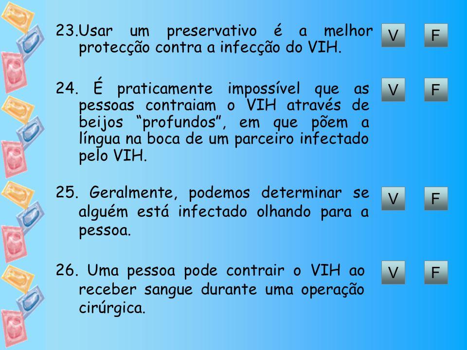 23.Usar um preservativo é a melhor protecção contra a infecção do VIH.