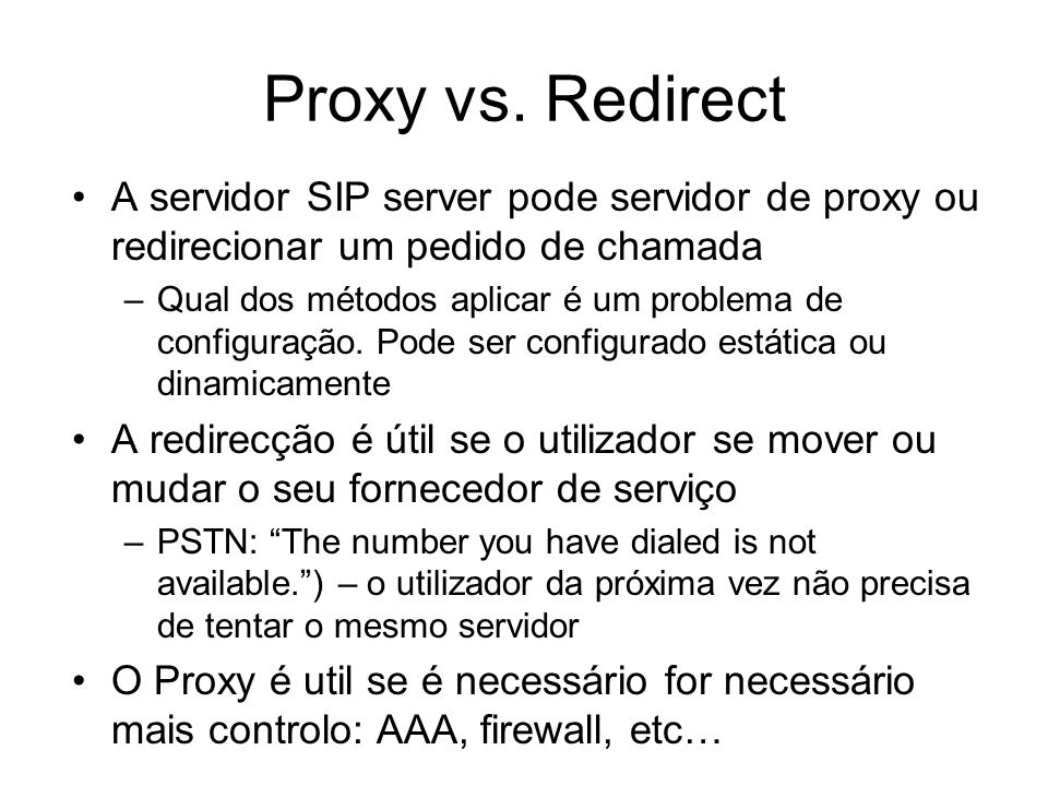 Proxy vs. Redirect A servidor SIP server pode servidor de proxy ou redirecionar um pedido de chamada.