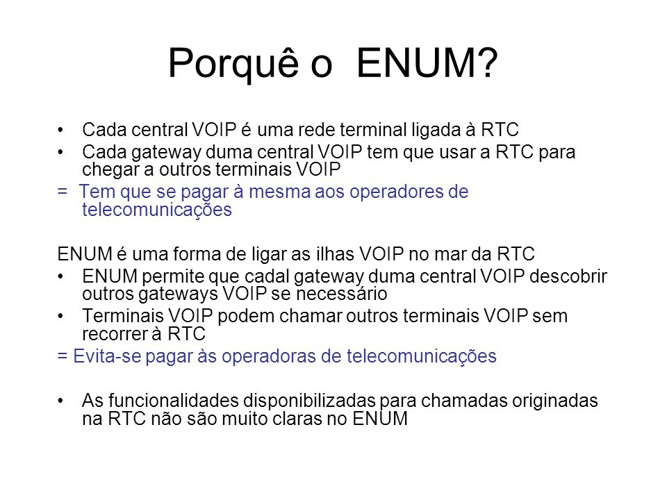 Porquê o ENUM Cada central VOIP é uma rede terminal ligada à RTC