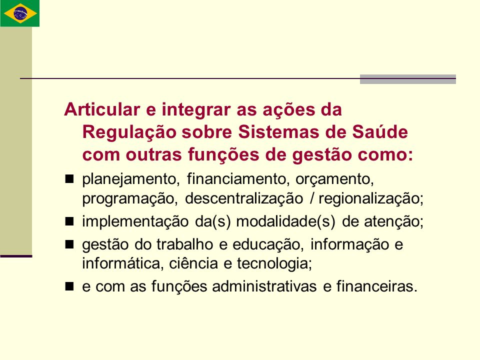 Articular e integrar as ações da Regulação sobre Sistemas de Saúde com outras funções de gestão como: