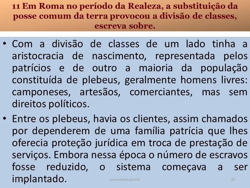 11 Em Roma no período da Realeza, a substituição da posse comum da terra provocou a divisão de classes, escreva sobre.