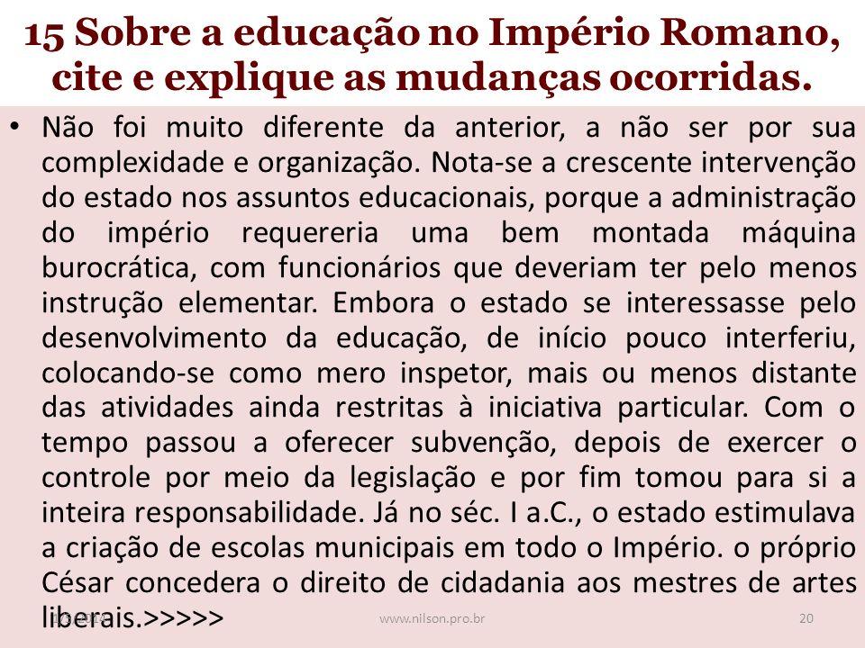 15 Sobre a educação no Império Romano, cite e explique as mudanças ocorridas.